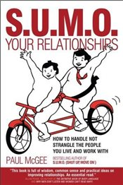 S.U.M.O. Your Relationships : How to Handle Not Strangle the People You Live and Work With - McGee, Paul