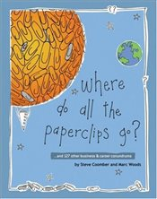 Where Do All the Paperclips Go? : And 127 Other Business and Career Conundrums - Coomber, Steve
