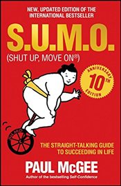 S.U.M.O. : Shut Up, Move on : The Straight-Talking Guide to Succeeding in Life - McGee, Paul