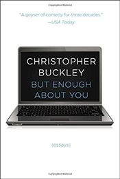 But Enough About You : Essays - Buckley, Christopher