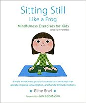 Sitting Still Like a Frog : Mindfulness Exercises for Kids (and Their Parents) - Snel, Eline