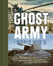Ghost Army of World War II: How One Top-Secret Unit Deceived the Enemy with Inflatable Tanks, Sound  - Beyer, Rick