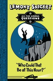 Who Could That Be At This Hour? (All The Wrong Questions #1) - Snicket, Lemony