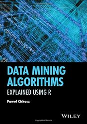 Data Mining Algorithms : Explained Using R - Cichosz, Pawel