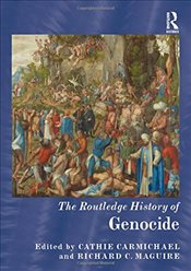 Routledge History of Genocide  - Carmichael, Cathie