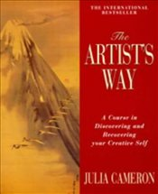 Artists Way : Course in Discovering And Recovering Your Creative Self - Cameron, Julia