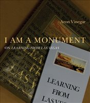 I am a Monument : On Learning from Las Vegas - Vinegar, Aron