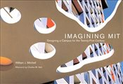 Imagining MIT : Designing a Campus for the Twenty-First Century - Mitchell, William J.