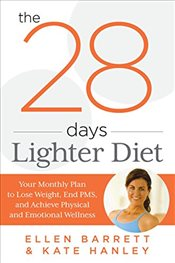 28 Days Lighter Diet: Your Monthly Plan to Lose Weight, End PMS, and Achieve Physical and Emotional  - Barrett, Ellen