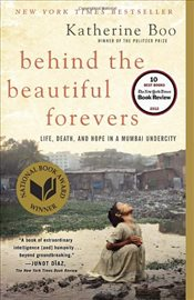Behind the Beautiful Forevers : Life, Death and Hope in a Mumbai Undercity - Boo, Katherine
