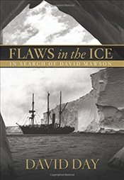 Flaws in the Ice : In Search of Douglas Mawson - Day, David