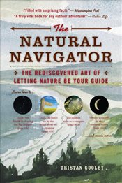 Natural Navigator : The Rediscovered Art of Letting Nature Be Your Guide - Gooley, Tristan