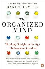 Organized Mind : Thinking Straight in the Age of Information Overload - Levitin, Daniel J.