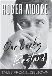 One Lucky Bastard : Tales from Tinseltown - Moore, Roger