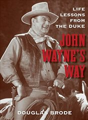 John Waynes Way : Life Lessons from the Duke - Brode, Douglas
