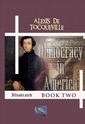 Democracy in America  : Book Two - Tocqueville, Alexis De