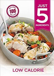 Just 5: Low Calorie: Make life simple with over 100 recipes using 5 ingredients or fewer - Hamlyn,