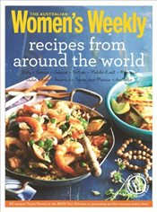 Recipes from around the World: Triple-tested recipes on Greek, Italian, Thai, Mexican, French and Mo -