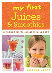 My First Juices and Smoothies: Healthy recipes children will love - Cross, Amanda