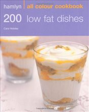 200 Low Fat Dishes: Hamlyn All Colour Cookbook: Over 200 Delicious Recipes and Ideas - Hobday, Cara