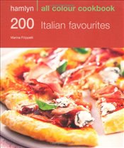 200 Italian Favourites: Hamlyn All Colour Cookbook - Filippelli, Marina