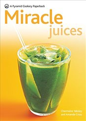 New Pyramid Miracle Juices: Over 50 Juices for a Healthy Life (New Pyramid Paperback): Over 40 Juice - Cross, Amanda