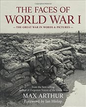 Faces of World War I: The Great War in words & pictures - Arthur, Max