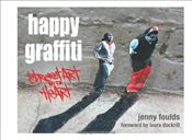 Happy Graffiti: Street Art with Heart - Foulds, Jenny