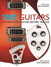 1001: Guitars to Dream of Playing Before You Die - Burrows, Terry (ed)