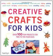 Creative Crafts for Kids: Over 100 Fun Projects for Two to Ten Year Olds - Dickinson, Gill