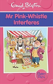 Mr Pink-Whistle Interferes (Enid Blyton: Happy Days) - Blyton, Enid