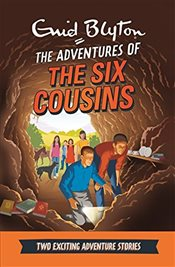 Adventures of the Six Cousins: Two Exciting Adventure Stories (Enid Blyton: Adventure Collection) - Blyton, Enid