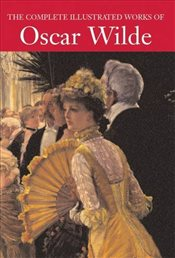 Complete Illustrated Works of Oscar Wilde - Wilde, Oscar