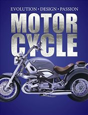 Motorcycle: Evolution; Design; Passion - Walker, Mick
