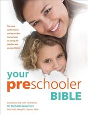 Your Preschooler Bible: The most authoritative and up-to-date source book on caring for toddlers and - Woolfson, Dr Richard C.