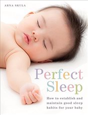 Perfect Sleep: How to establish and maintain good sleep habits for your baby - Skula, Arna