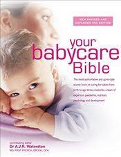 Your Babycare Bible: The most authoritative and up-to-date source book on caring for babies from bir - Waterston, Tony