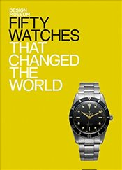 Fifty Watches That Changed the World : Design Museum Fifty - Newson, Alex