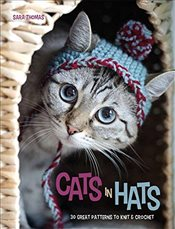 Cats in Hats: 30 Great Patterns to Knit and Crochet - Thomas, Sara