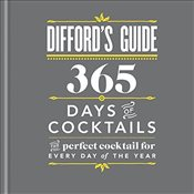 Diffords Guide : 365 Days of Cocktails :  The Perfect Cocktail for Every Day of the Year - Difford, Simon
