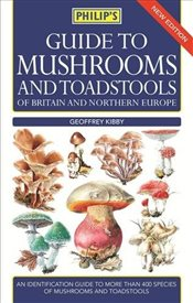Philips Guide to Mushrooms and Toadstools of Britain and Northern Europe - Kibby, Geoffrey