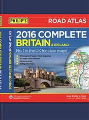 Philips Complete Road Atlas Britain and Ireland 2016: Hardback - Philips,