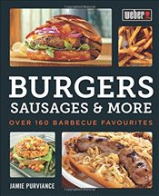 Webers Burgers, Sausages & More: Over 160 Barbecue Favourites - Purviance, Jamie