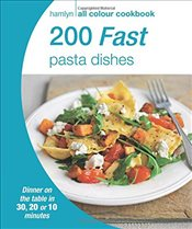 200 Fast Pasta Dishes: Hamlyn All Colour Cookbook -