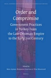 Order and Compromise: Government Practices in Turkey From the Late Ottoman Empire to the Early 21st  - Aymes, Marc