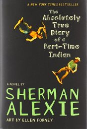 Absolutely True Diary of a Part-Time Indian - Alexie, Sherman