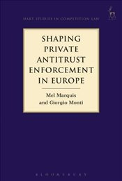 Shaping Private Antitrust Enforcement in Europe   - Marquis, Mel
