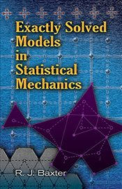 Exactly Solved Models in Statistical Mechanics - Baxter, Rodney J.