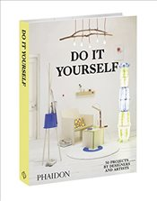 Do It Yourself : 50 Projects by Designers and Artists - Barnthaler, Thomas