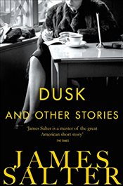Dusk and Other Stories - Salter, James